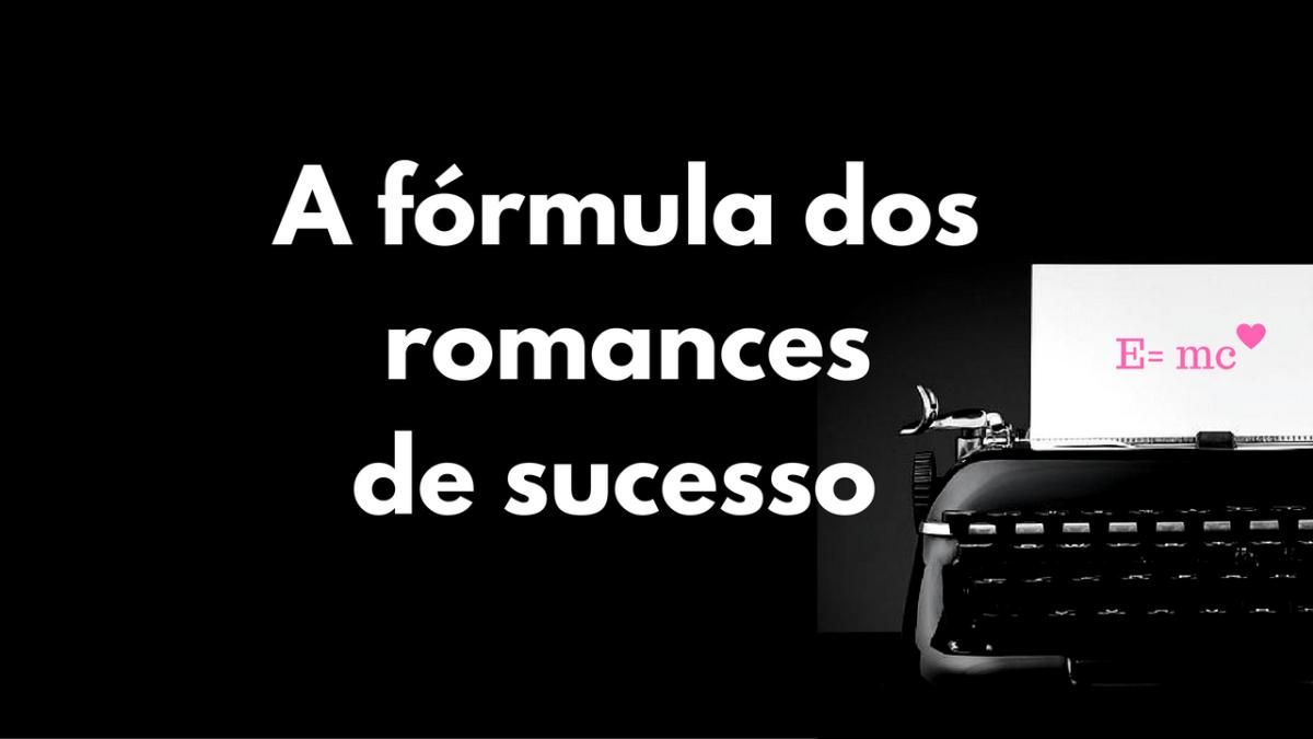 A fórmula do romance de sucesso