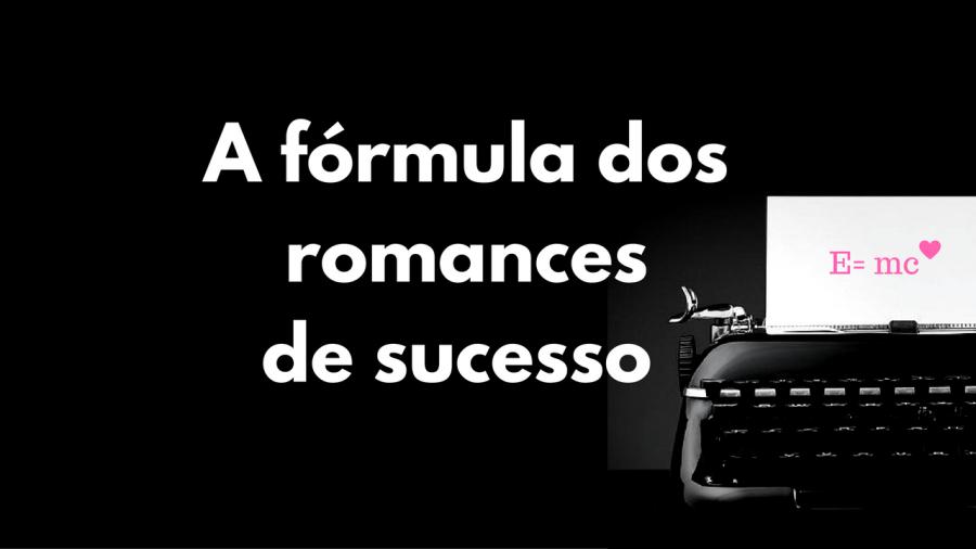 A fórmula do romance desucesso