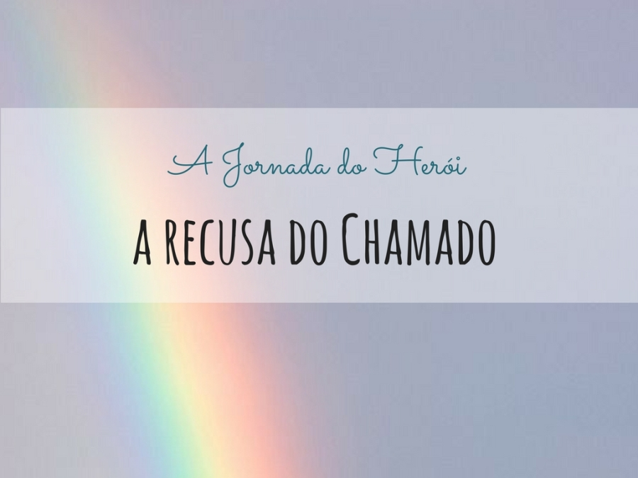 A Jornada do Herói: A Recusa do Chamado