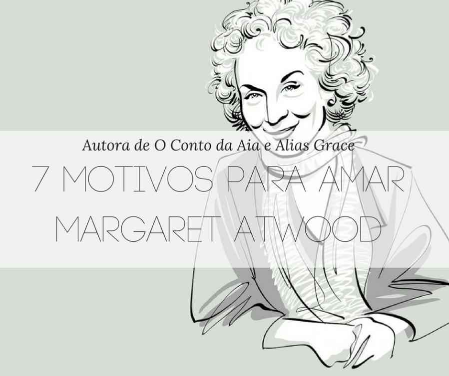 7 motivos para amar MargaretAtwood